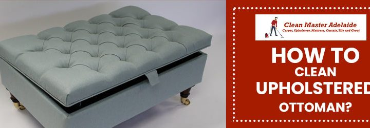 How to Clean Upholstered Ottoman?